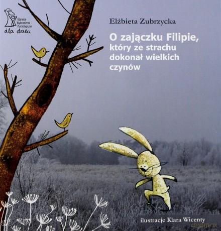 O zajączku Filipie, który ze strachu dokonał wielkich czynów - Elżbieta Zubrzycka