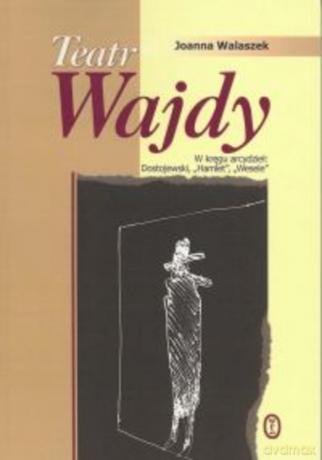 Teatr Wajdy W Kręgu Arcydzieł Dostojewski Hamlet Wesele