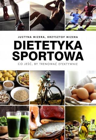Dietetyka sportowa. Co jeść by trenować efektywnie - Justyna Mizera
